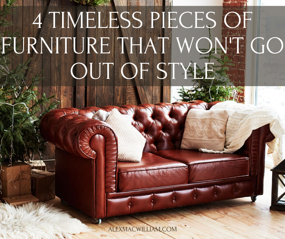 4 Timeless Pieces of Furniture That Won't Go Out of Style