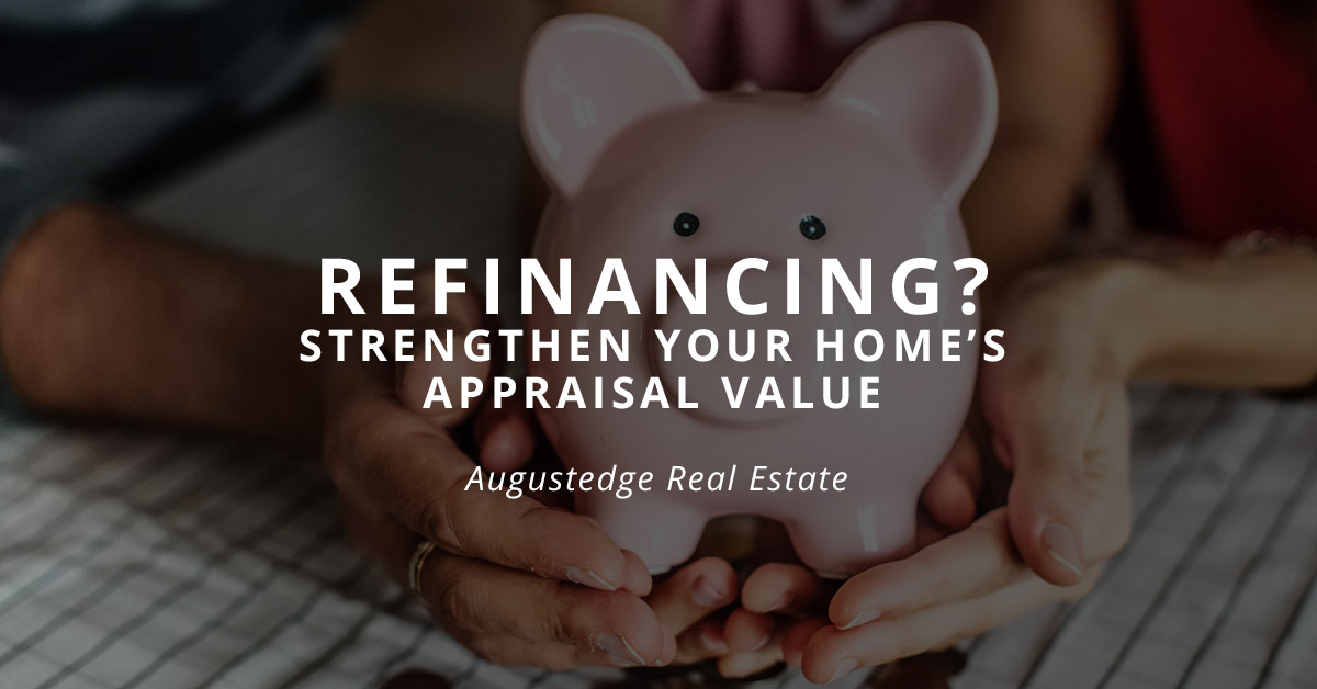 How to strengthen your home's refinance appraisal value