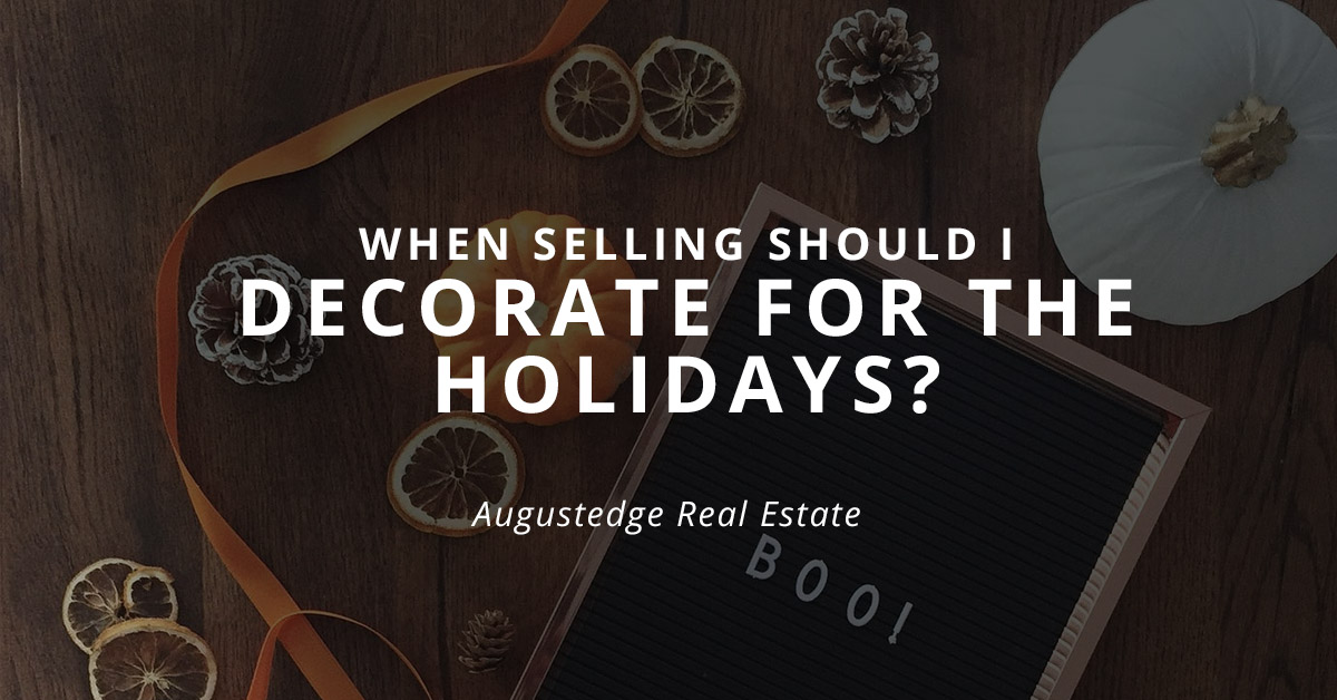When selling should I decorate my home for the holidays?