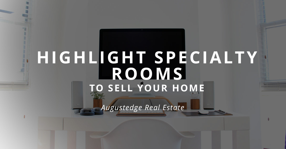 Highlight Specialty Rooms to Sell Your Home