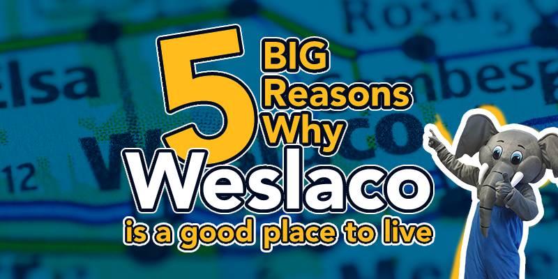 BIG Reasons to Call Weslaco Home