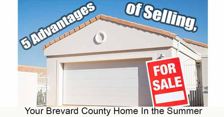 5 Advantages of Selling Your Brevard County Home In the Summer