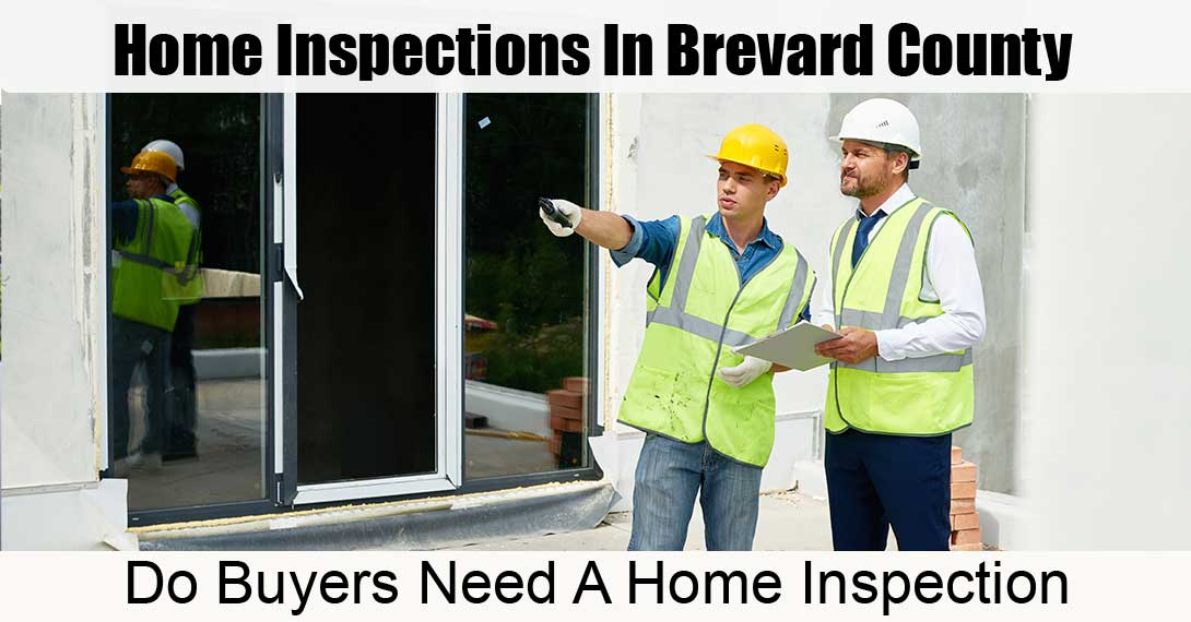 Home Inspections In Brevard County: Do Buyers Need A Home Inspection?