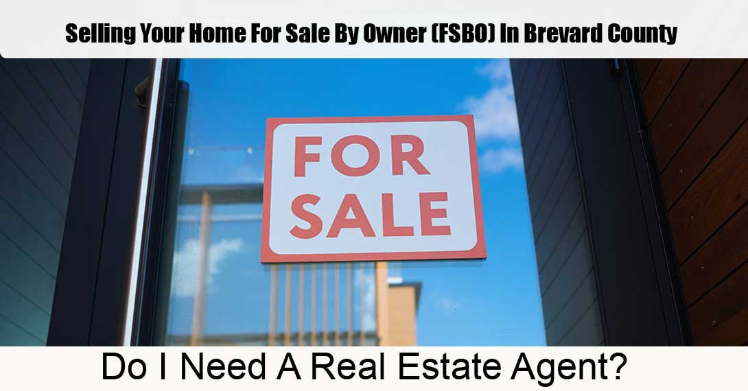 Selling Your Home For Sale By Owner (FSBO) In Brevard County - Do I Need A Real Estate Agent?