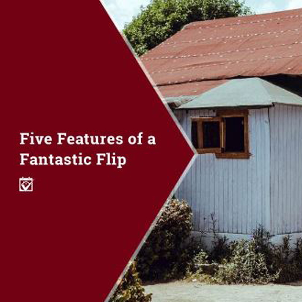 Five Features of a Fantastic Flip