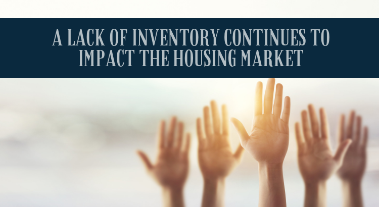 A Lack of Inventory Continues to Impact the Housing Market | MyKCM