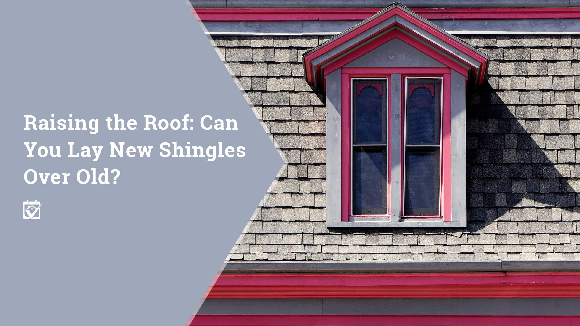 Raising your Roof: Can You Lay New Shingles Over Old? Can You? on house elevations, house lifting, house drawing, house building, house construction, house railing, house removal, house movers, house repair, house leveling, house facing, house beams, house designing, house shoring, house development, house history, house raise rs new jersey, house raise rs new egypt,