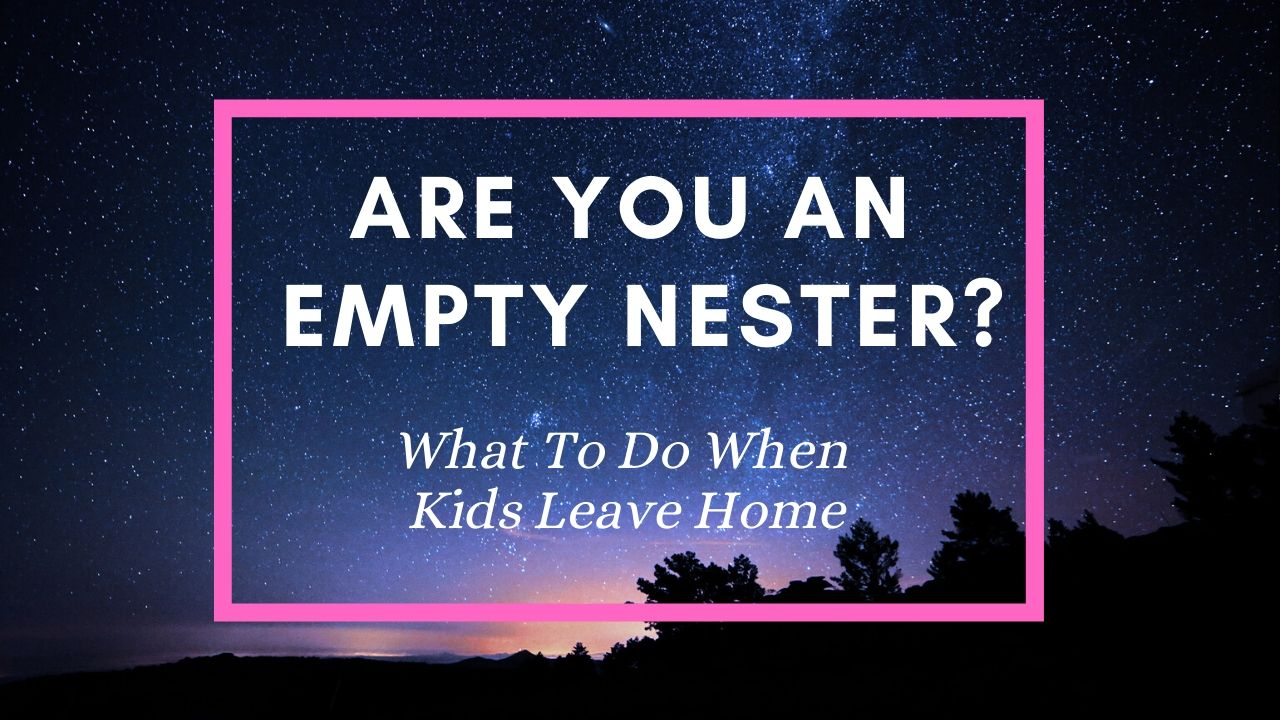 Are you an empty nester? What to do when kids leave home