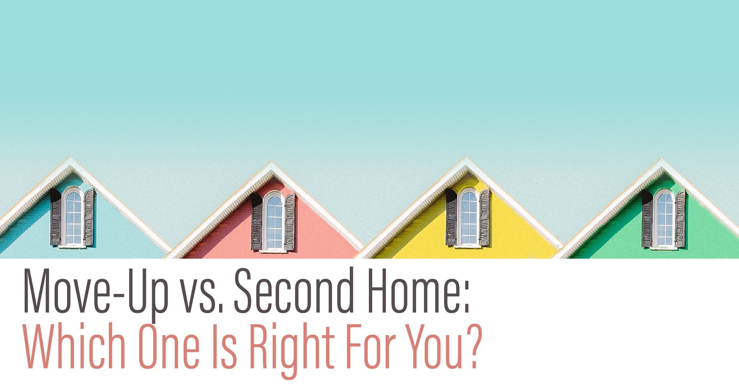 Move Up Vs. Second Home