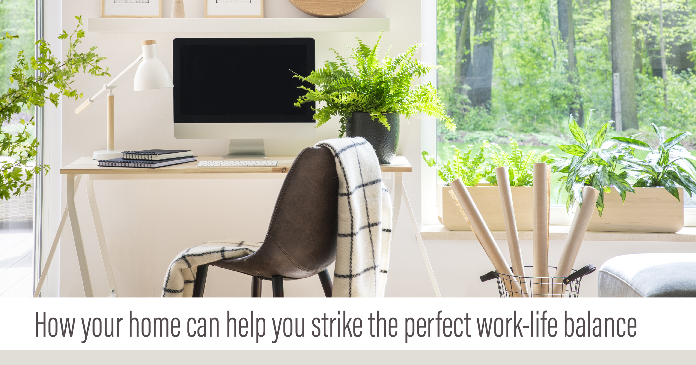 How Your Home Can Help You Strike The Perfect Work Life Balance