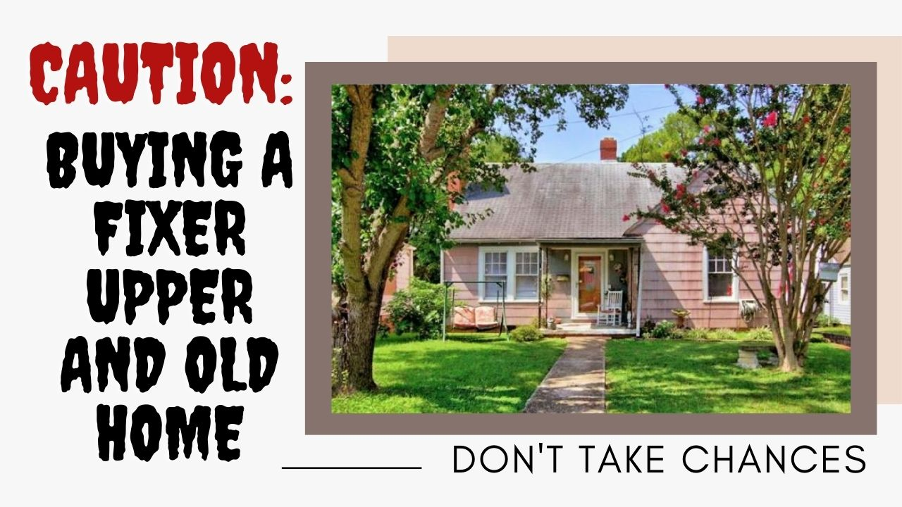 Caution When Purchasing a Fixer Upper and Old Home