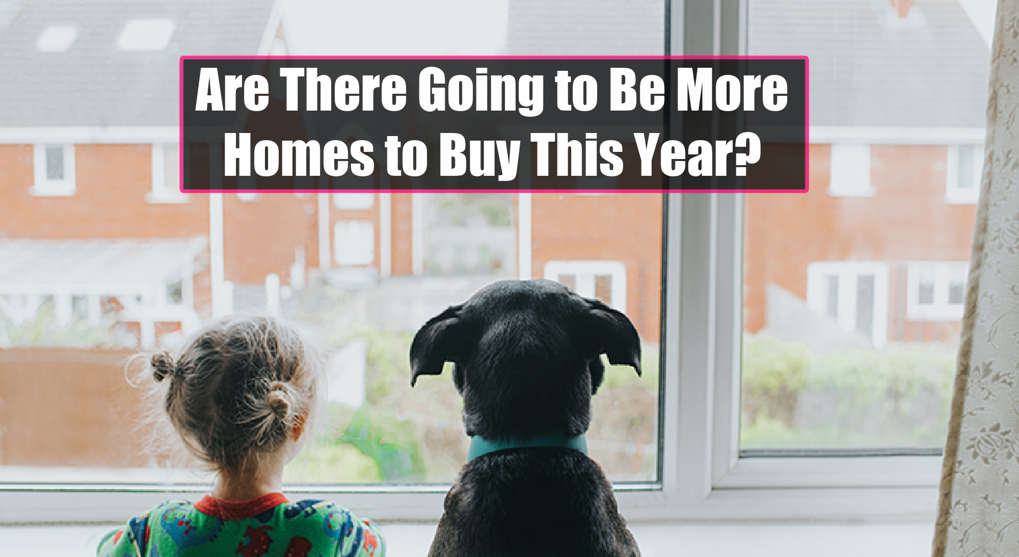Are There Going to Be More Homes to Buy This Year (2021)?