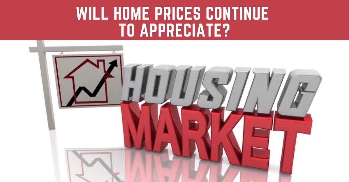 Will Home Prices Continue To Appreciate?
