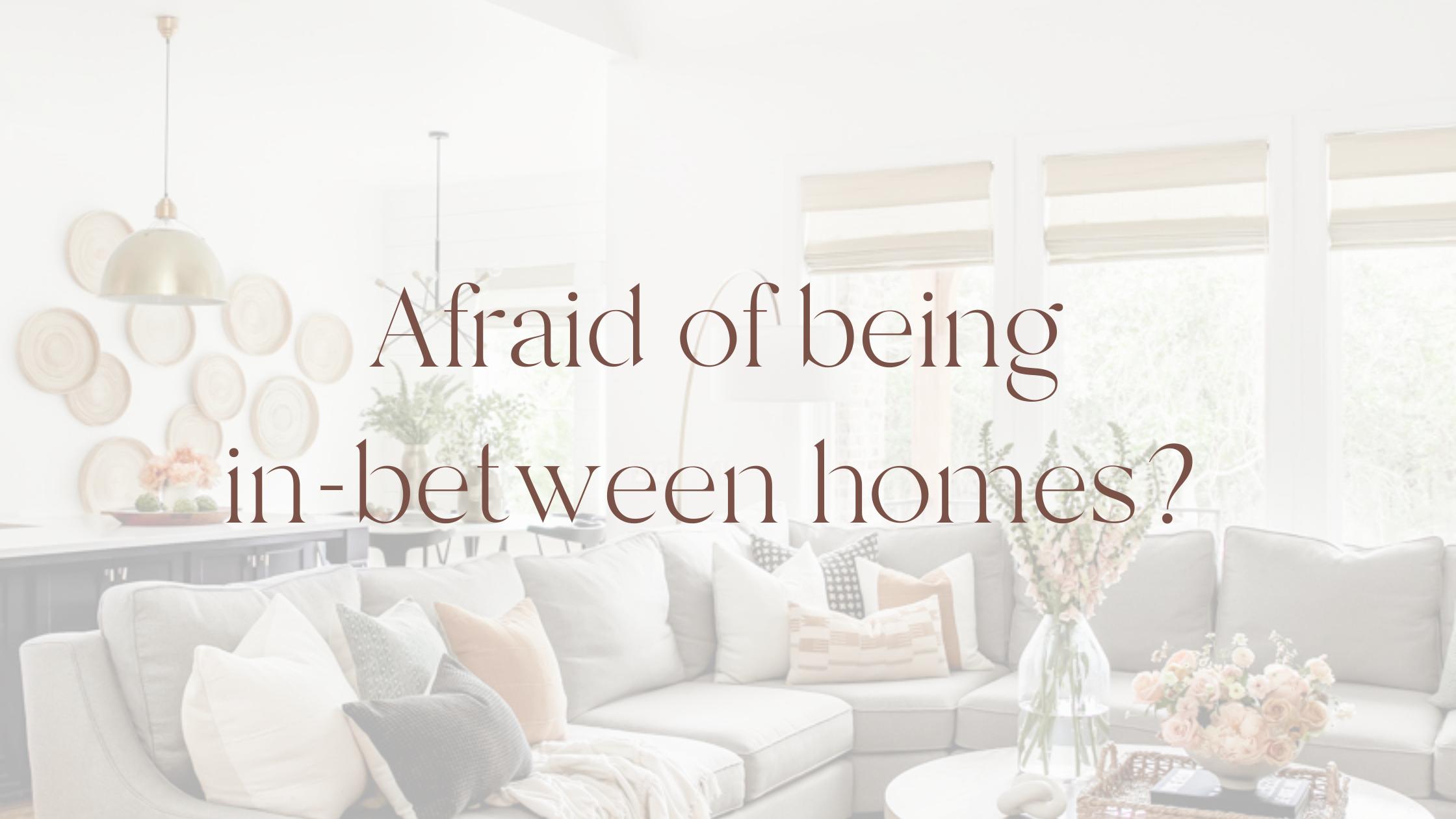 Afraid of Being In-Between Homes