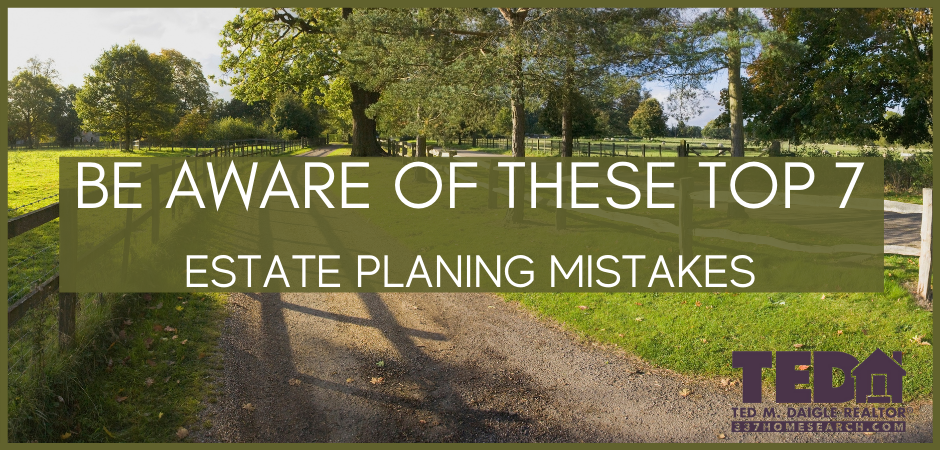 Beware of These Top 7 Estate Planning Mistakes