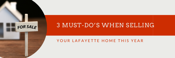 3 Must-Do's When Selling Your  Lafayette House This Year