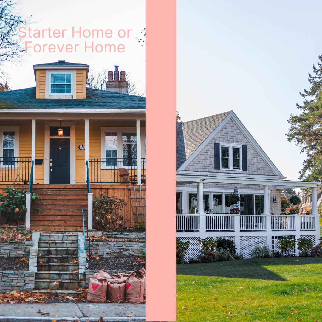 Starter Home vs. Forever Home
