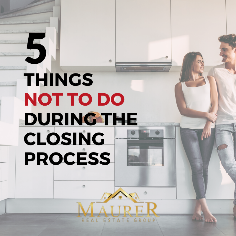 5 Things Not To Do During Closing