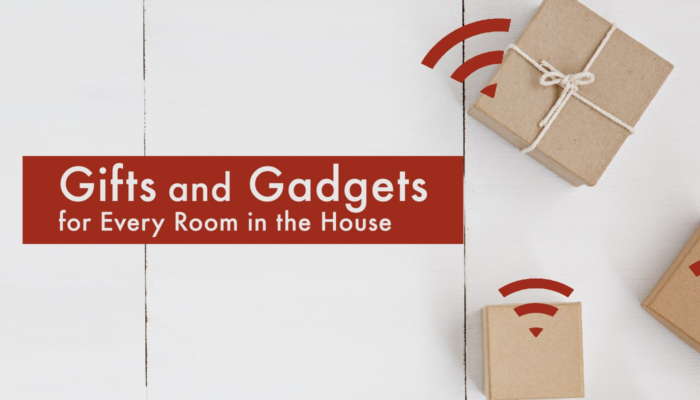 Gifts and Gadgets for Every Room