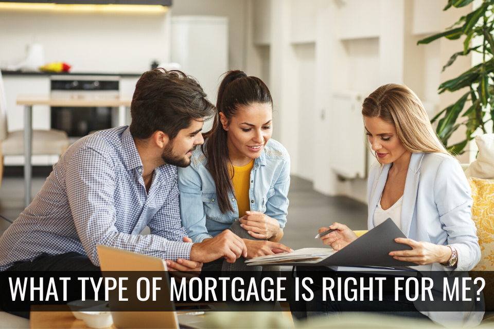 What type of Mortgage is right for me?